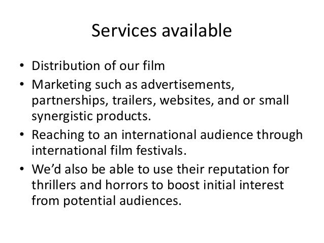 Services available • Distribution of our film • Marketing such as advertisements, partnerships, trailers, websites, and or...