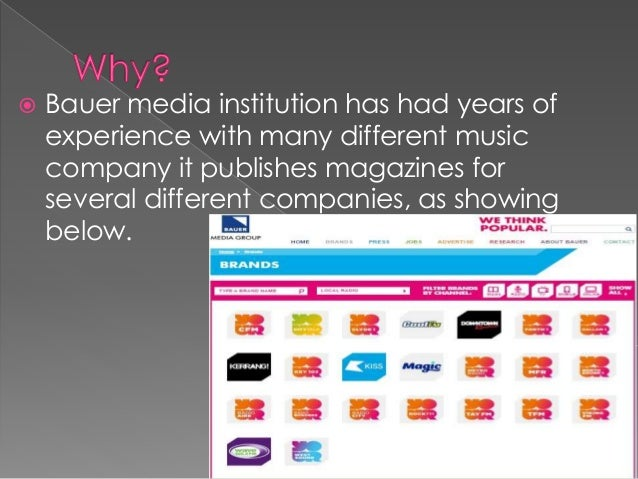  Bauer media institution has had years of experience with many different music company it publishes magazines for several...