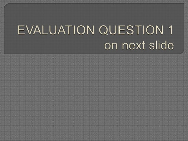 https://prezi.com/xv5oc_ouvvsg/ev aluation-question-3/