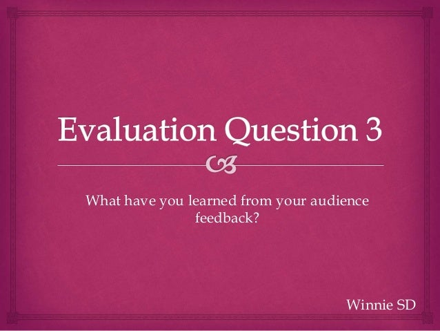 Winnie SD What have you learned from your audience feedback?