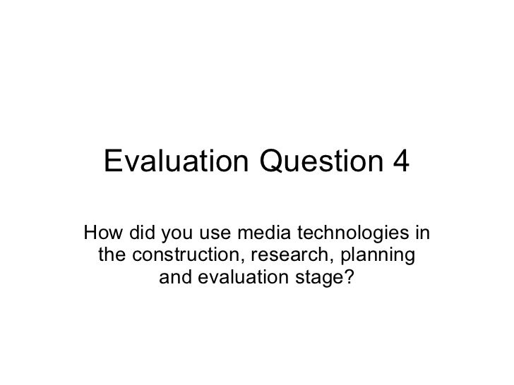 Evaluation Question 4 How did you use media technologies in the construction, research, planning and evaluation stage?