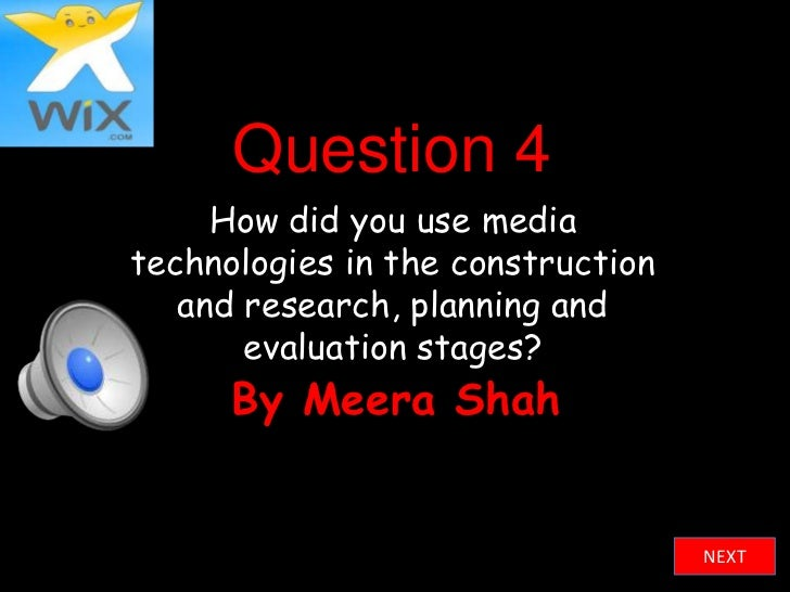 Question 4     How did you use mediatechnologies in the construction   and research, planning and       evaluation stages?...
