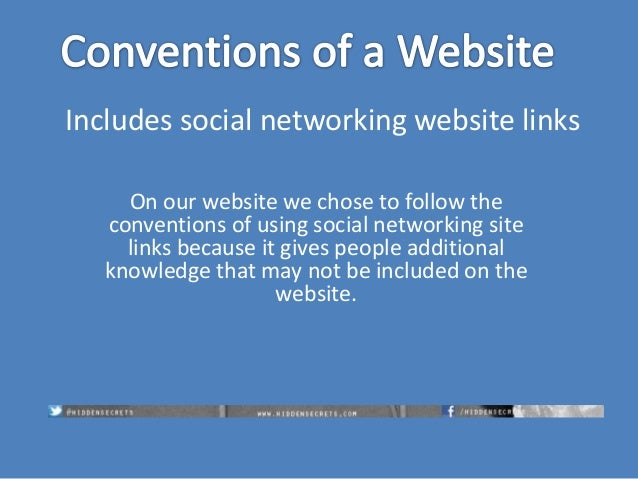 Includes social networking website links On our website we chose to follow the conventions of using social networking site...