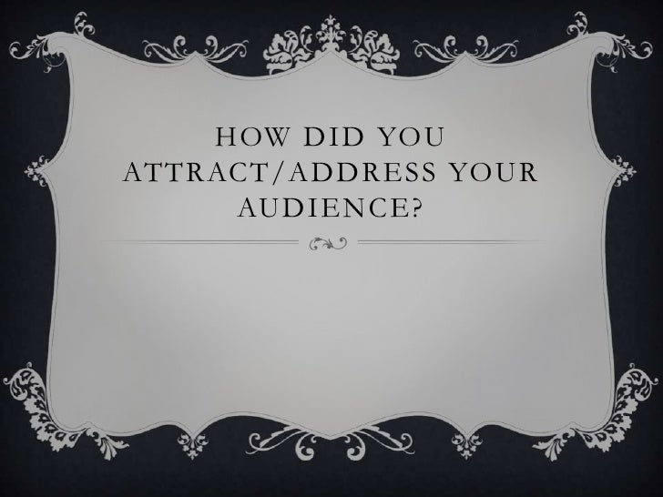 HOW DID YOUATTRACT/ADDRESS YOUR     AUDIENCE?
