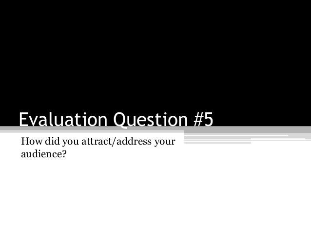 Evaluation Question #5How did you attract/address youraudience?