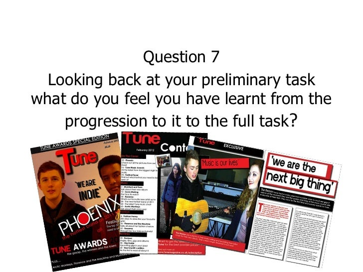 Question 7  Looking back at your preliminary taskwhat do you feel you have learnt from the    progression to it to the ful...