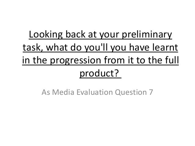Looking back at your preliminary task, what do you'll you have learnt in the progression from it to the full product? As M...