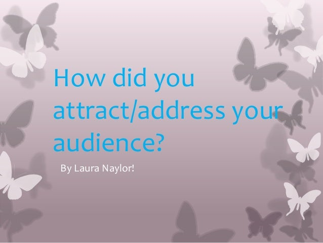 How did you attract/address your audience? By Laura Naylor!