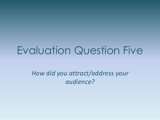 Evaluation Question Five How did you attract/address your audience?