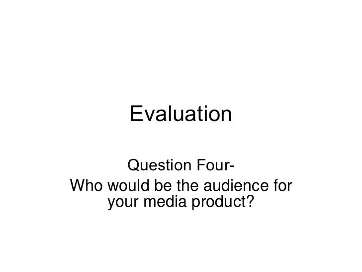 Evaluation Question Four- Who would be the audience for your media product?