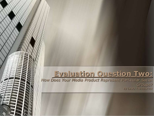 Evaluation Question Two:How Does Your Media Product Represent Particular Social                                           ...