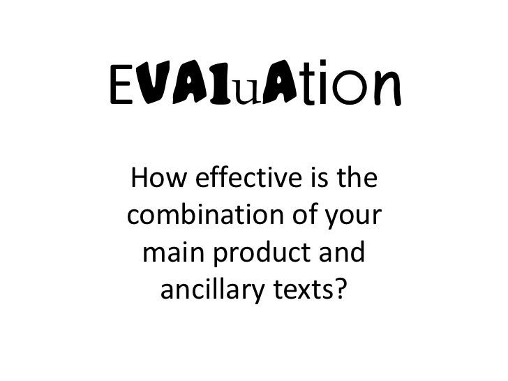 EvaluationHow effective is thecombination of your main product and  ancillary texts?