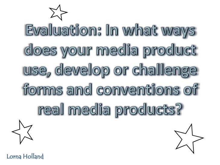 Evaluation: In what ways does your media product use, develop or challenge forms and conventions of real media products?<b...