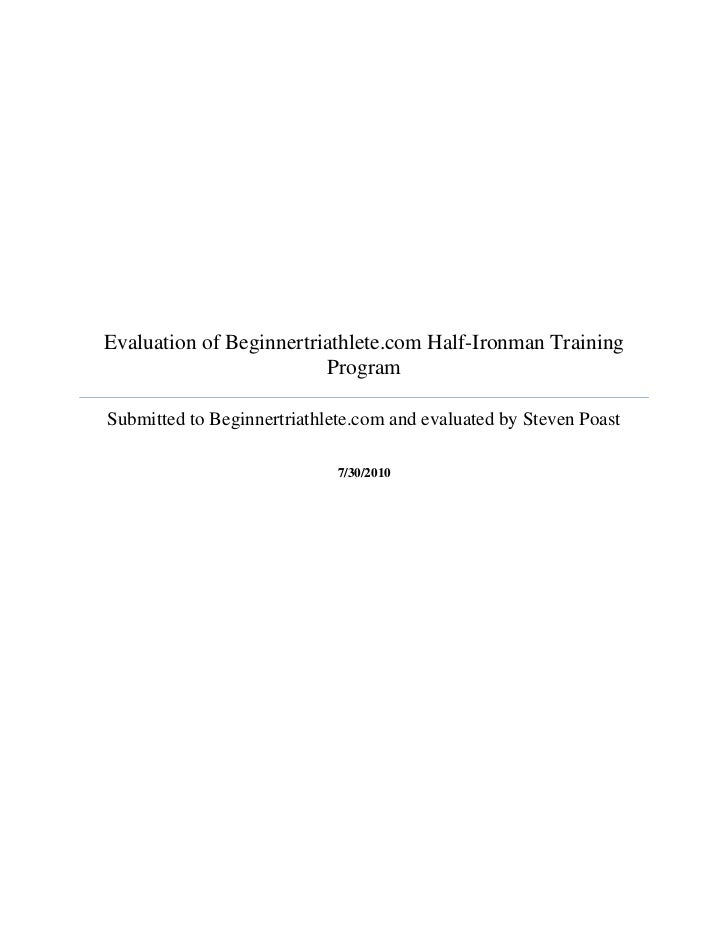 Evaluation of Beginnertriathlete.com Half-Ironman Training Program Submitted to Beginnertriathlete.com and evaluated by St...