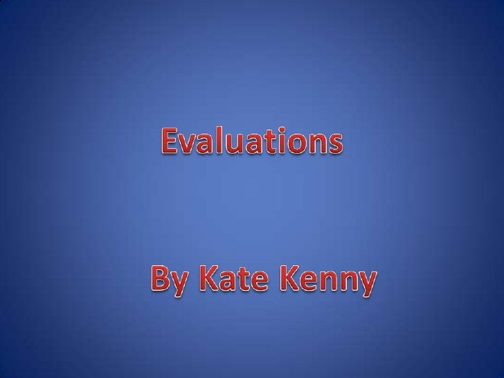 Evaluations<br />By Kate Kenny<br />