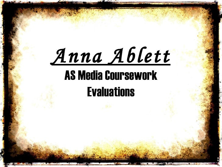 Anna Ablett AS Media Coursework Evaluations