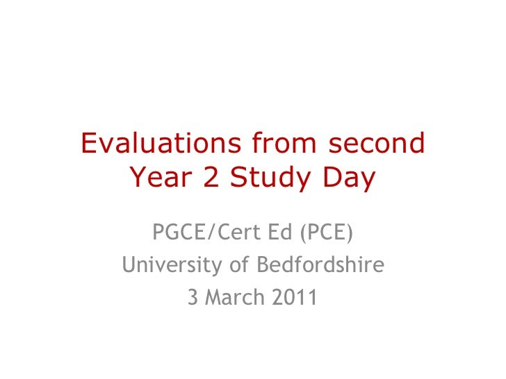 Evaluations from second   Year 2 Study Day     PGCE/Cert Ed (PCE)  University of Bedfordshire        3 March 2011