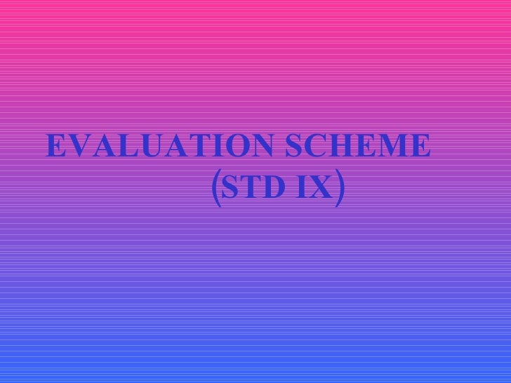 EVALUATION SCHEME  (STD IX)