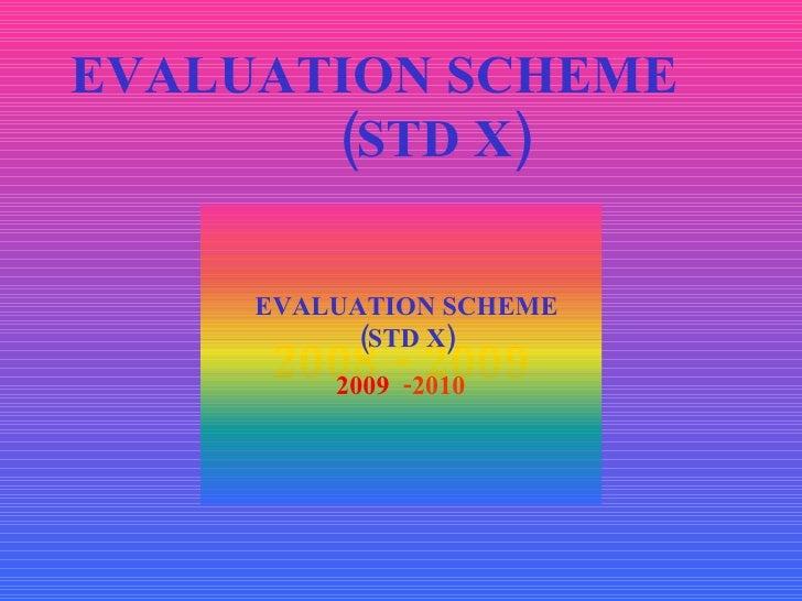 EVALUATION SCHEME  (STD X) 2008 - 2009 EVALUATION SCHEME  (STD X) 2009 - 2010