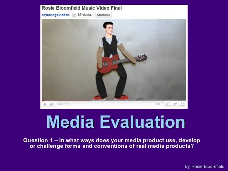 Media Evaluation Question 1 – In what ways does your media product use, develop or challenge forms and conventions of real...