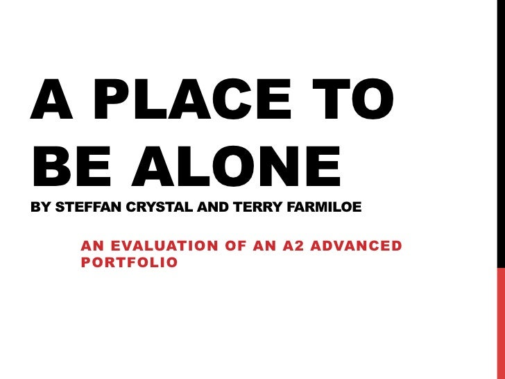 A PLACE TOBE ALONEBY STEFFAN CRYSTAL AND TERRY FARMILOE     AN EVALUATION OF AN A2 ADVANCED     PORTFOLIO