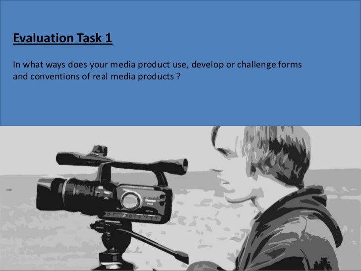 Evaluation Task 1 <br />In what ways does your media product use, develop or challenge forms and conventions of real media...