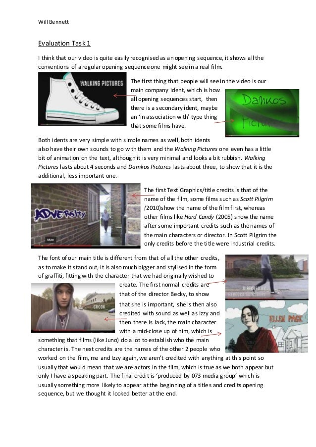 Will Bennett Evaluation Task 1 I think that our video is quite easily recognised as an opening sequence, it shows all the ...