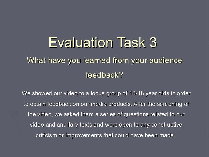 Evaluation Task 3  What have you learned from your audience feedback? We showed our video to a focus group of 16-18 year o...