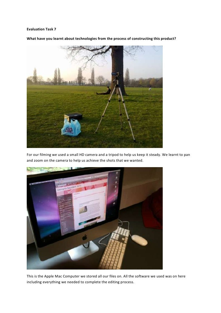 Evaluation Task 7What have you learnt about technologies from the process of constructing this product?For our filming we ...
