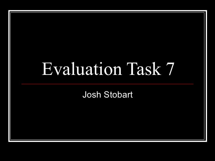 Evaluation Task 7 Josh Stobart