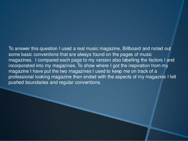 To answer this question I used a real music magazine, Billboard and noted out some basic conventions that are always found...