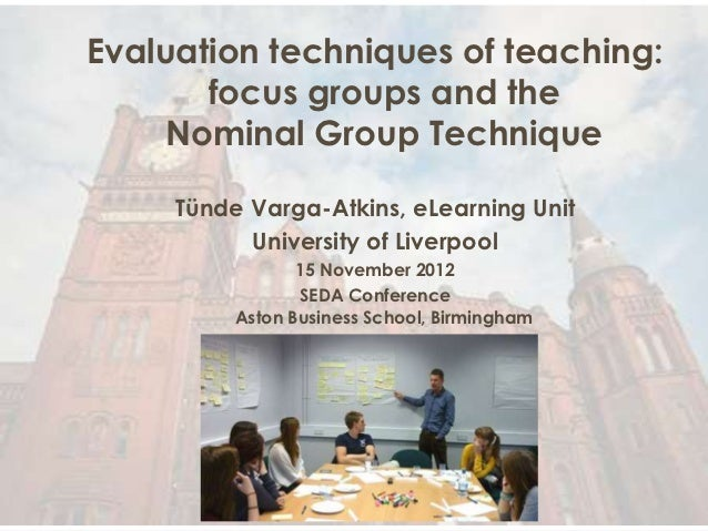 Evaluation techniques of teaching:       focus groups and the    Nominal Group Technique     Tünde Varga-Atkins, eLearning...