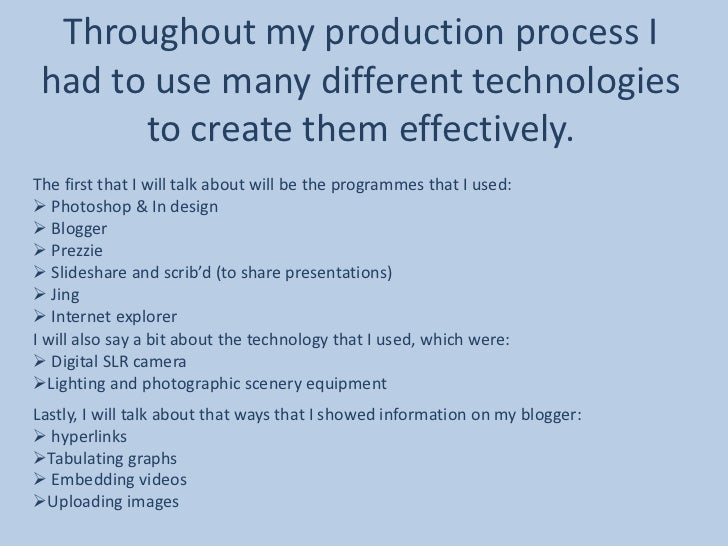 Throughout my production process I had to use many different technologies       to create them effectively.The first that ...