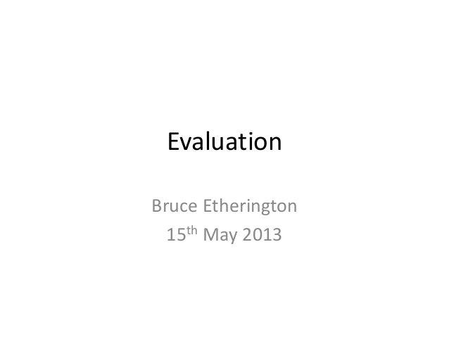 EvaluationBruce Etherington15th May 2013