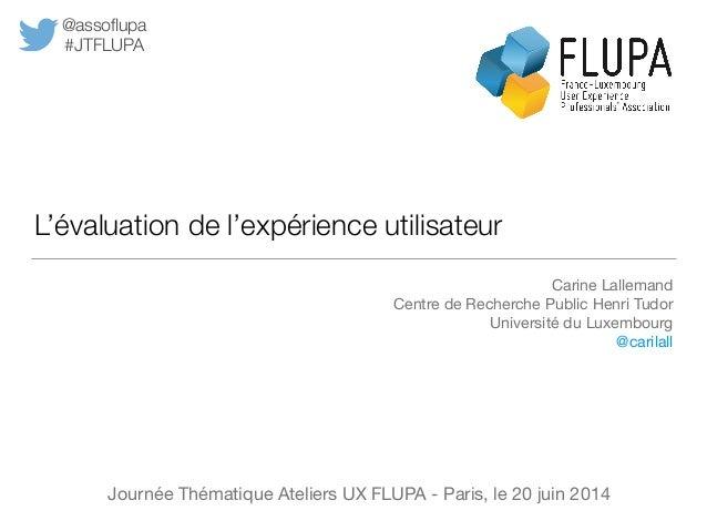 L'évaluation de l'expérience utilisateur Carine Lallemand  Centre de Recherche Public Henri Tudor  Université du Luxembour...