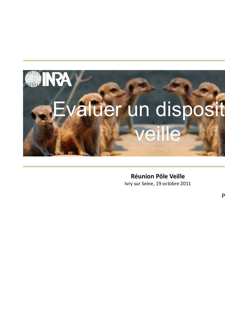 Evaluer un dispositif de         veille          RéunionPôleVeille        IvrysurSeine,19octobre2011               ...