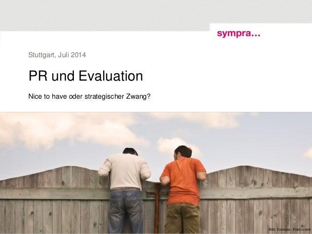 PR und Evaluation Nice to have oder strategischer Zwang? Stuttgart, Juli 2014 Bild: Sascha Auer / aboutpixel.deBild: Zooro...