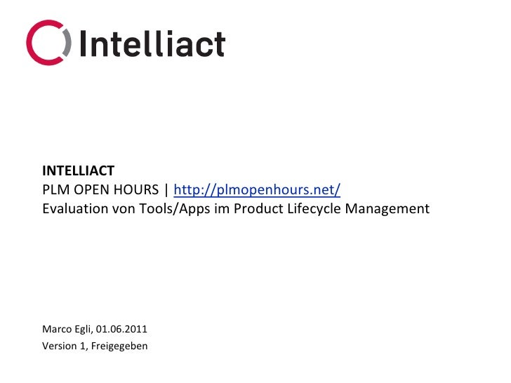 INTELLIACTPLM OPEN HOURS | http://plmopenhours.net/Evaluation von Tools/Apps im Product Lifecycle ManagementMarco Egli, 01...