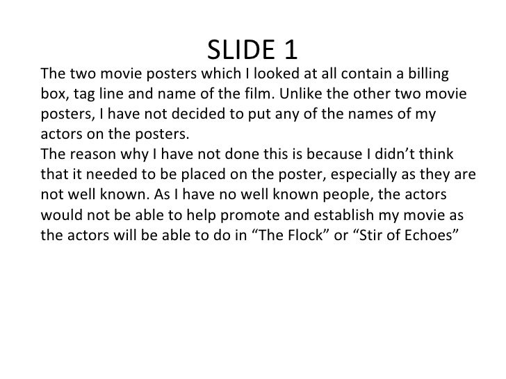 SLIDE 1 The two movie posters which I looked at all contain a billing box, tag line and name of the film. Unlike the other...