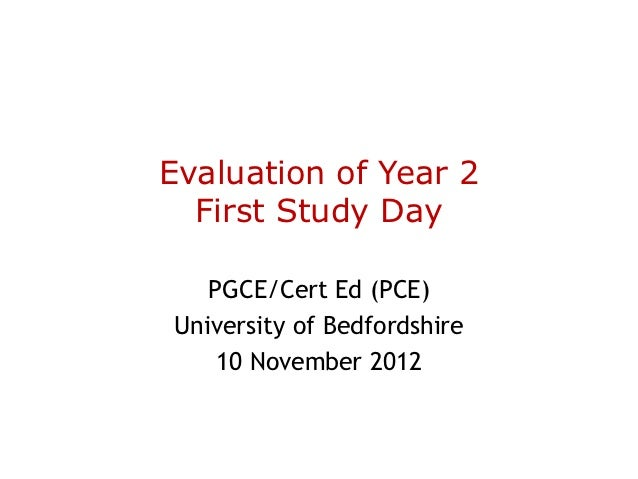 Evaluation of Year 2  First Study Day   PGCE/Cert Ed (PCE)University of Bedfordshire    10 November 2012