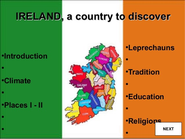 IRELAND, a country to discover Leprechauns  ●  Introduction  ●  ●  ●  Tradition  ●  Climate  ●  ●  ●  Education  ●  Places...