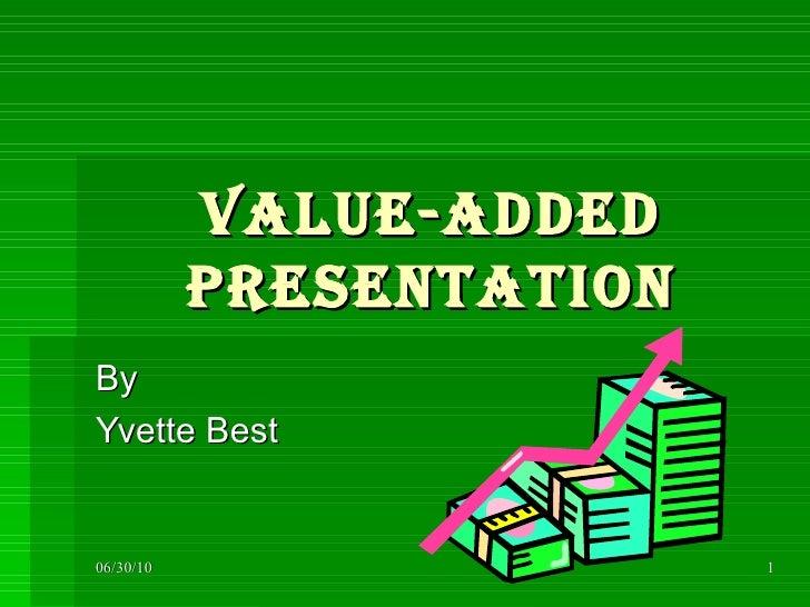Value-Added Presentation By  Yvette Best