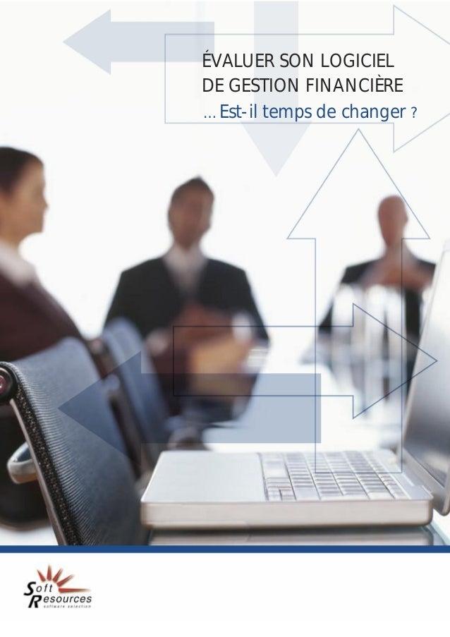ÉVALUER SON LOGICIEL DE GESTION FINANCIÈRE … Est-il temps de changer ?