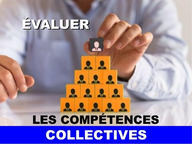 ÉVALUERÉVALUER COLLECTIVES LES COMPÉTENCES