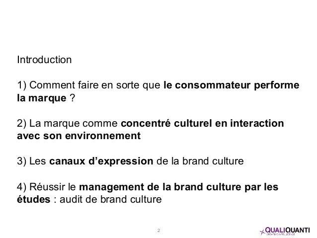 Introduction 1) Comment faire en sorte que le consommateur performe la marque ? 2) La marque comme concentré culturel en i...