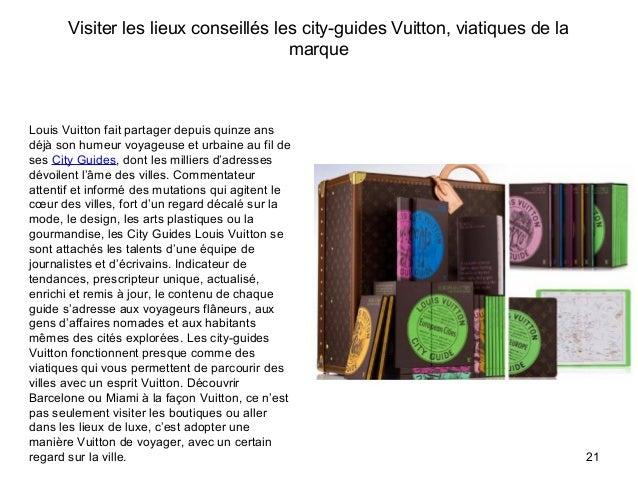 Visiter les lieux conseillés les city-guides Vuitton, viatiques de la marque 21 Louis Vuitton fait partager depuis quinze ...
