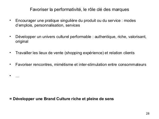 Favoriser la performativité, le rôle clé des marques • Encourager une pratique singulière du produit ou du service : modes...