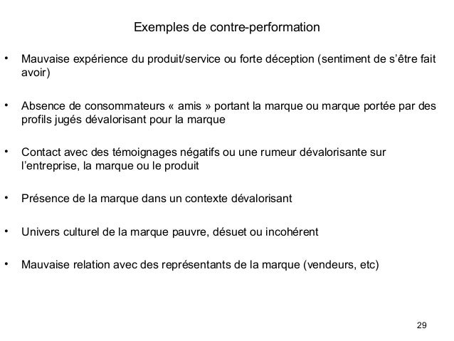 Exemples de contre-performation • Mauvaise expérience du produit/service ou forte déception (sentiment de s'être fait avoi...