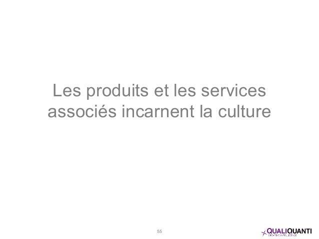 Les produits et les services associés incarnent la culture 55