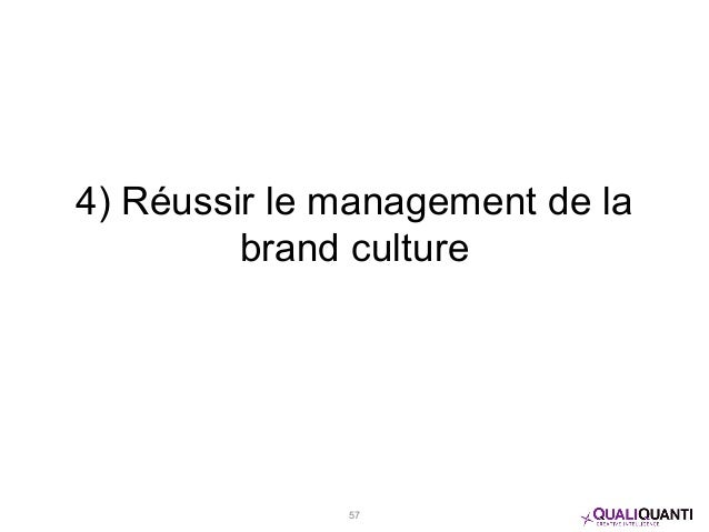 4) Réussir le management de la brand culture 57